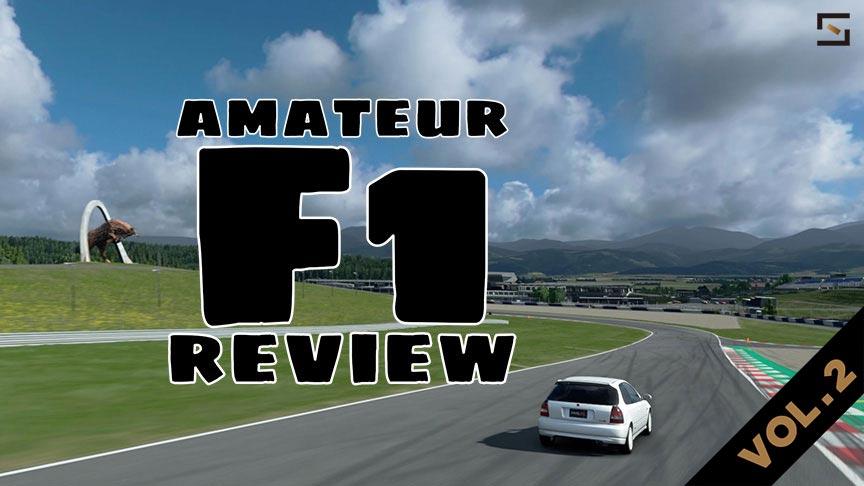 Amateur F1 Review VOL.2