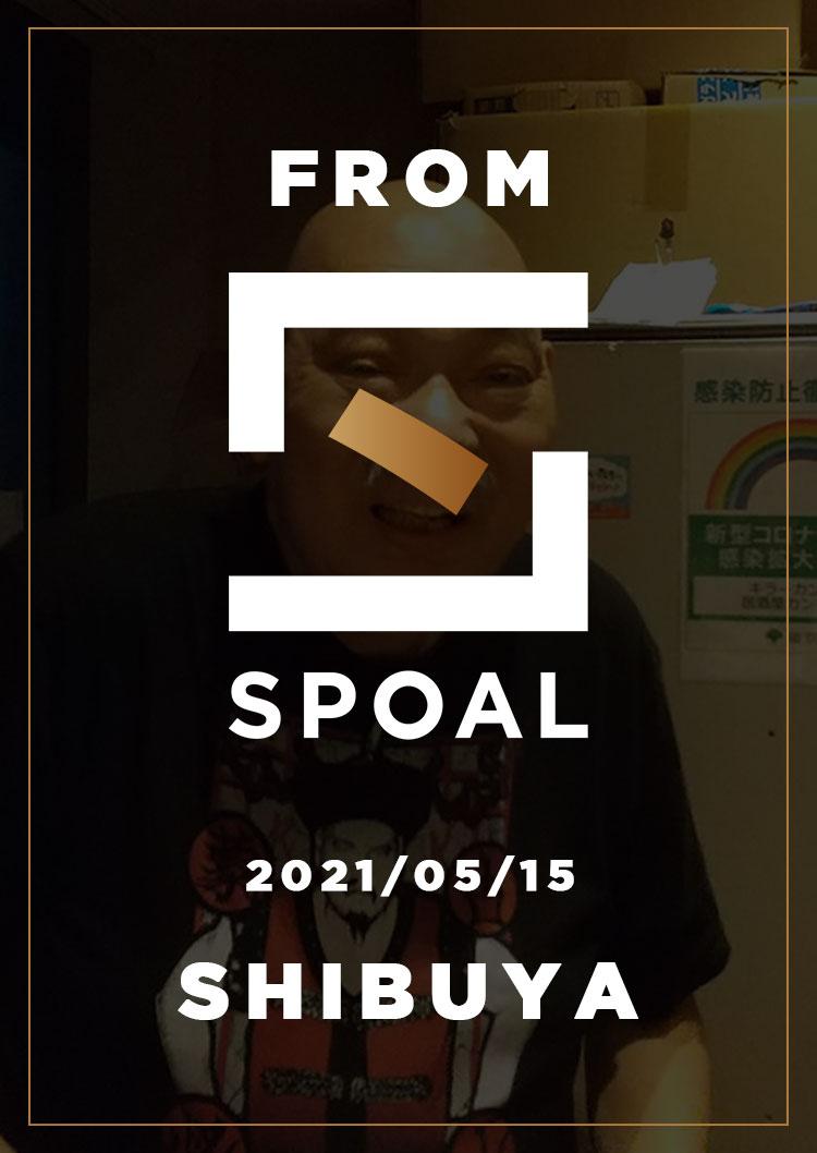 FromSPOAL SHIBUYA 2021/05/15